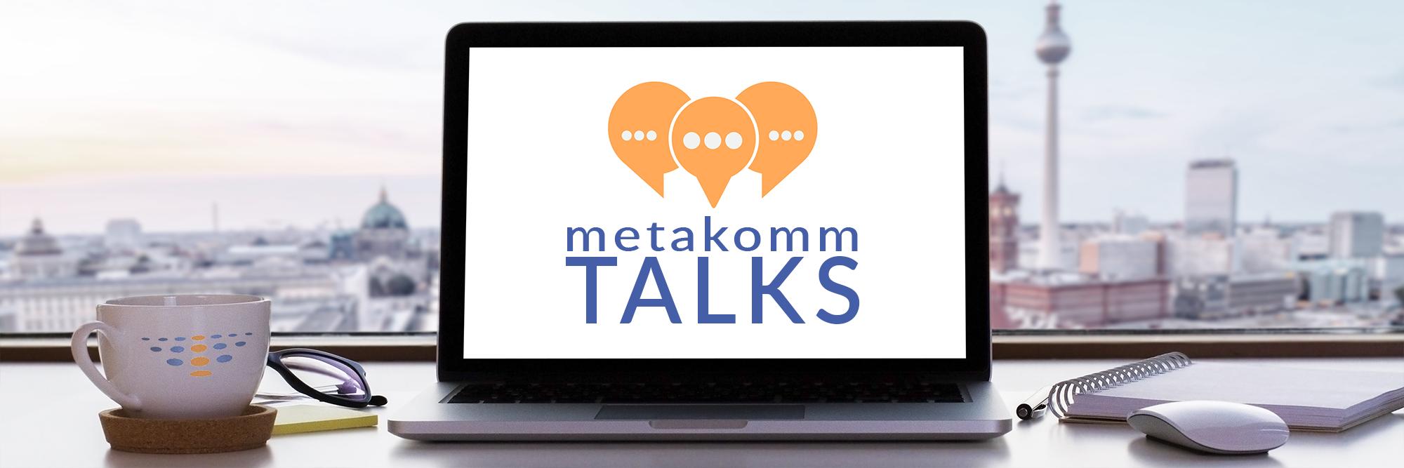 Metakomm Talks, das virtuelle Gesprächsformat von Metakomm